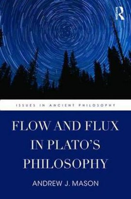 Flow and flux in Plato's philosophy by Andrew J. Mason