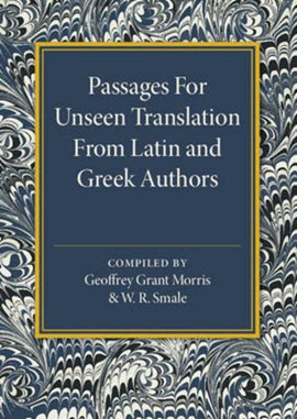 Passages for unseen translation from Latin and Greek authors by Geoffrey Grant Morris