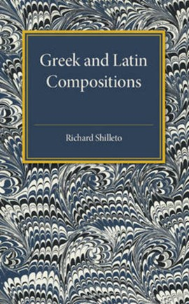 Greek and Latin compositions by Richard Shilleto