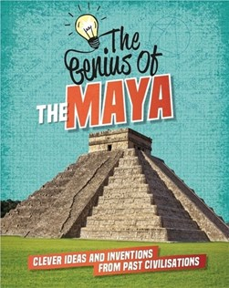 The genius of the Maya by Izzi Howell