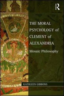 The moral psychology of Clement of Alexandria by Kathleen Gibbons