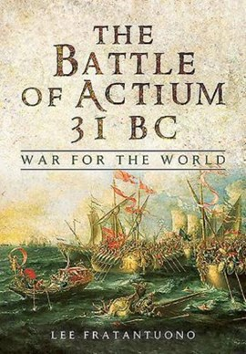 The Battle of Actium 31 BC by Lee Fratantuono