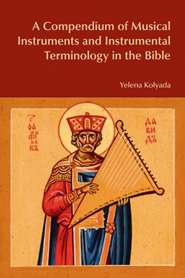 A compendium of musical instruments and instrumental terminology in the Bible by Yelena Kolyada