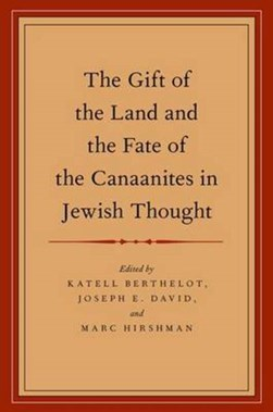 The gift of the land and the fate of the Canaanites in Jewish thought by Katell Berthelot