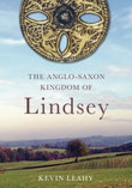 The Anglo-Saxon kingdom of Lindsey by Kevin Leahy