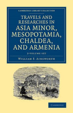 Travels and researches in Asia Minor, Mesopotamia, Chaldea, and Armenia by William F. Ainsworth