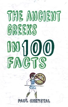 The ancient Greeks in 100 facts by Paul Chrystal