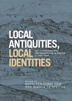 Local antiquities, local identities by Kathleen Christian