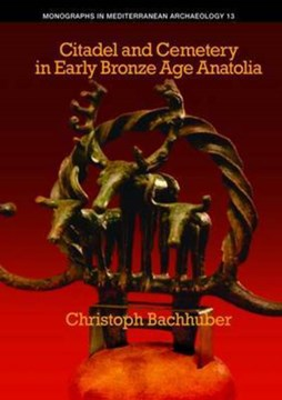 Citadel and cemetery in Early Bronze Age Anatolia by Christoph Bachhuber