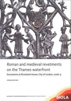 Roman and medieval revetments on the Thames Waterfront by Anthony Mackinder
