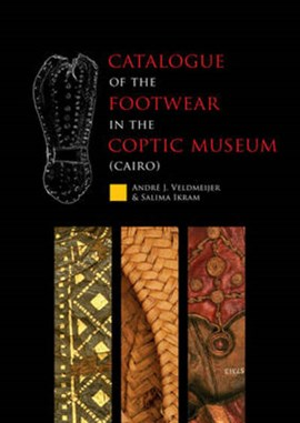 Catalogue of the footwear in the Coptic Museum (Cairo) by Andre J. Veldmeijer