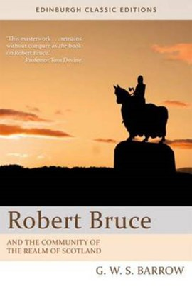 Robert Bruce and the community of the realm of Scotland by G W S Barrow