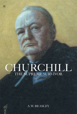 Churchill the Supreme Survivor by A.W. Beasley