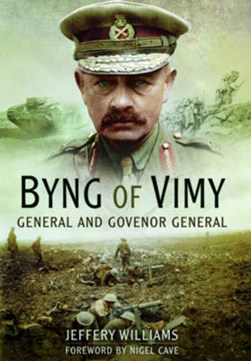 Byng of Vimy by Jeffery Williams