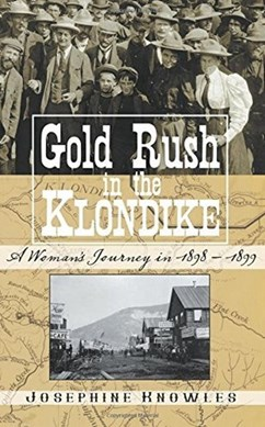 Gold rush in the Klondike by Josephine Knowles