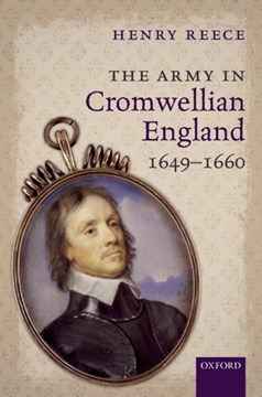 The Army in Cromwellian England, 1649-1660 by Henry Reece