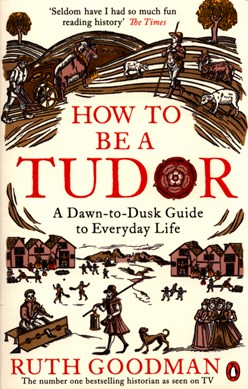 How to be a Tudor by Ruth Goodman