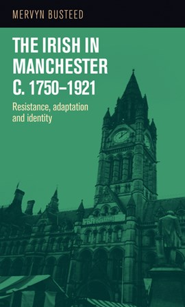 The Irish in Manchester c.1750-1921 by Mervyn Busteed