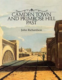 Camden Town and Primrose Hill past by John Richardson