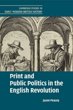 Print and public politics in the English revolution by Jason Peacey