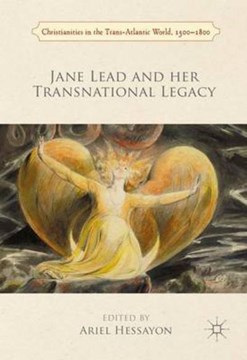 Jane Lead and her transnational legacy by Ariel Hessayon
