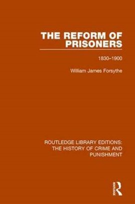 The reform of prisoners, 1830-1900 by Willam James Forsythe