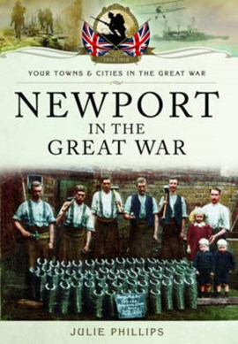Newport in the Great War by Julie Phillips