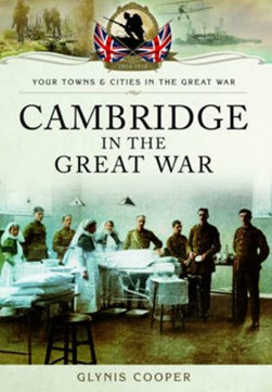 Cambridge in the Great War by Glynis Cooper