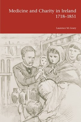 Medicine and charity in Ireland, 1718-1851 by Laurence M Geary