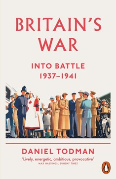 Britain's war. Into battle, 1937-1941 by Daniel Todman