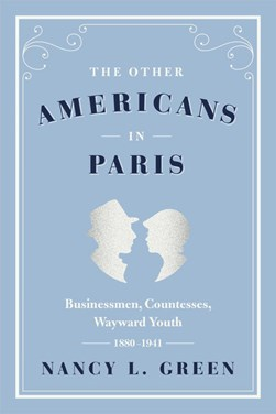 The other Americans in Paris by Nancy L. Green