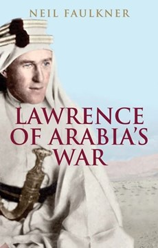 Lawrence of Arabia's war by Neil Faulkner
