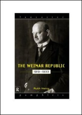 The Weimar Republic, 1919-1933 by Ruth Henig