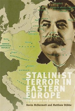 Stalinist terror in Eastern Europe by Kevin McDermott