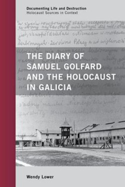 The diary of Samuel Golfard and the Holocaust in Galicia by Wendy Lower