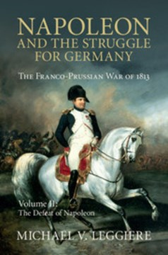 Napoleon and the struggle for Germany Volume 2 by Michael V. Leggiere
