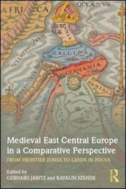Medieval East Central Europe in a comparative perspective by Gerhard Jaritz