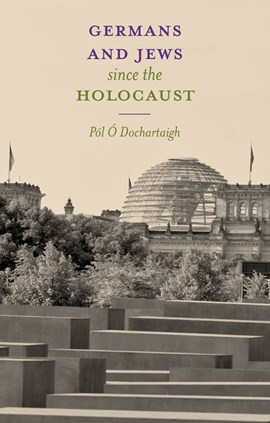 Germans and Jews since the Holocaust by Pól Ó Dochartaigh