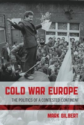 Cold War Europe by Mark Gilbert