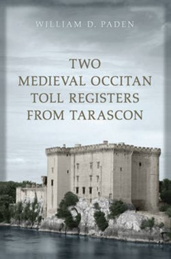 Two Medieval Occitan Toll Registers from Tarascon by William D Paden