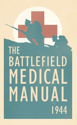 The battlefield medical manual 1944 by The US Medical Department