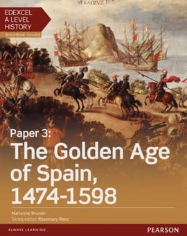Edexcel A Level history. Paper 3 The Golden Age of Spain 1474-1598 by Marianne Brunier