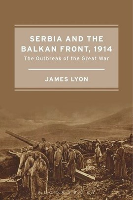 Serbia and the Balkan Front, 1914 by James Lyon