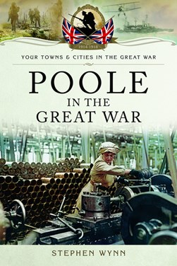 Poole in the Great War by Stephen Wynn