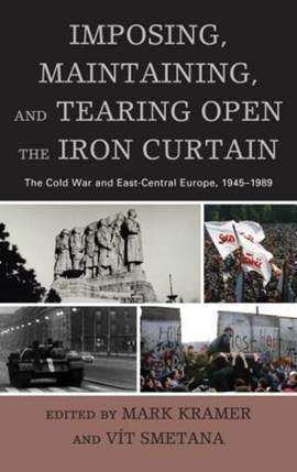 Imposing, maintaining, and tearing open the Iron Curtain by Mark Kramer