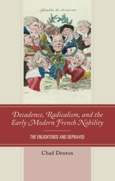 Decadence, radicalism, and the early modern French nobility by Chad Denton