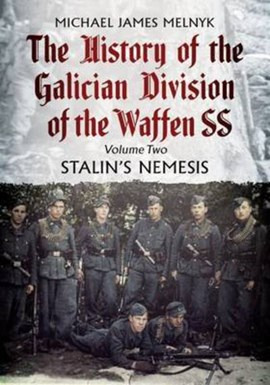 The history of the Galician Division of the Waffen-SS. Volume two Stalin's nemesis by Michael James Melnyk