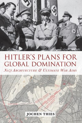 Hitler's plans for global domination by Jochen Thies