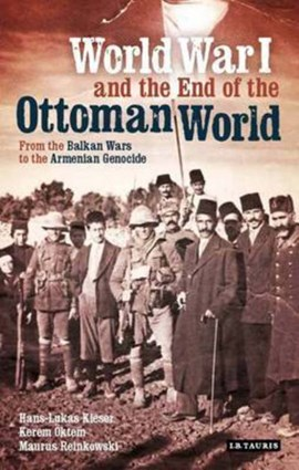 World War I and the end of the Ottomans by Hans-Lukas Kieser