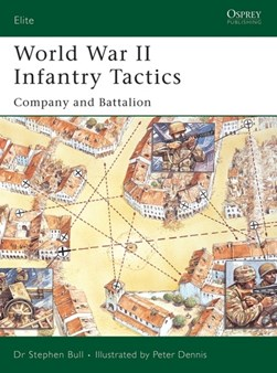 World War II infantry tactics by Stephen Bull